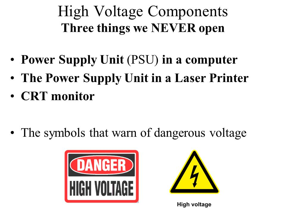 High Voltage Components Three things we NEVER open