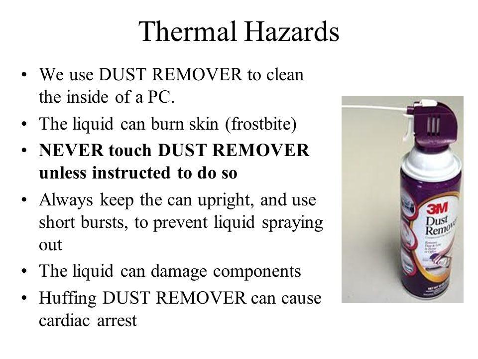 Thermal Hazards We use DUST REMOVER to clean the inside of a PC.