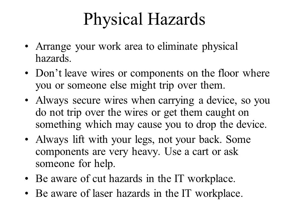 Physical Hazards Arrange your work area to eliminate physical hazards.