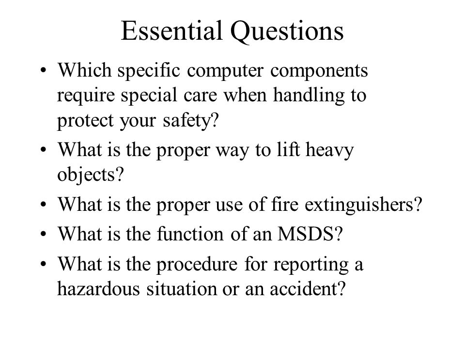Essential Questions Which specific computer components require special care when handling to protect your safety