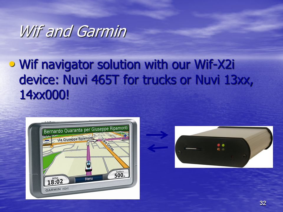 Wif and Garmin Wif navigator solution with our Wif-X2i device: Nuvi 465T for trucks or Nuvi 13xx, 14xx000!