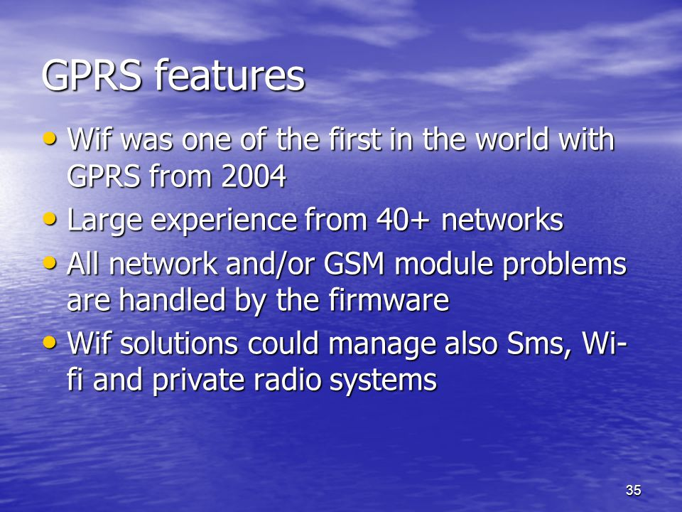GPRS features Wif was one of the first in the world with GPRS from 2004. Large experience from 40+ networks.