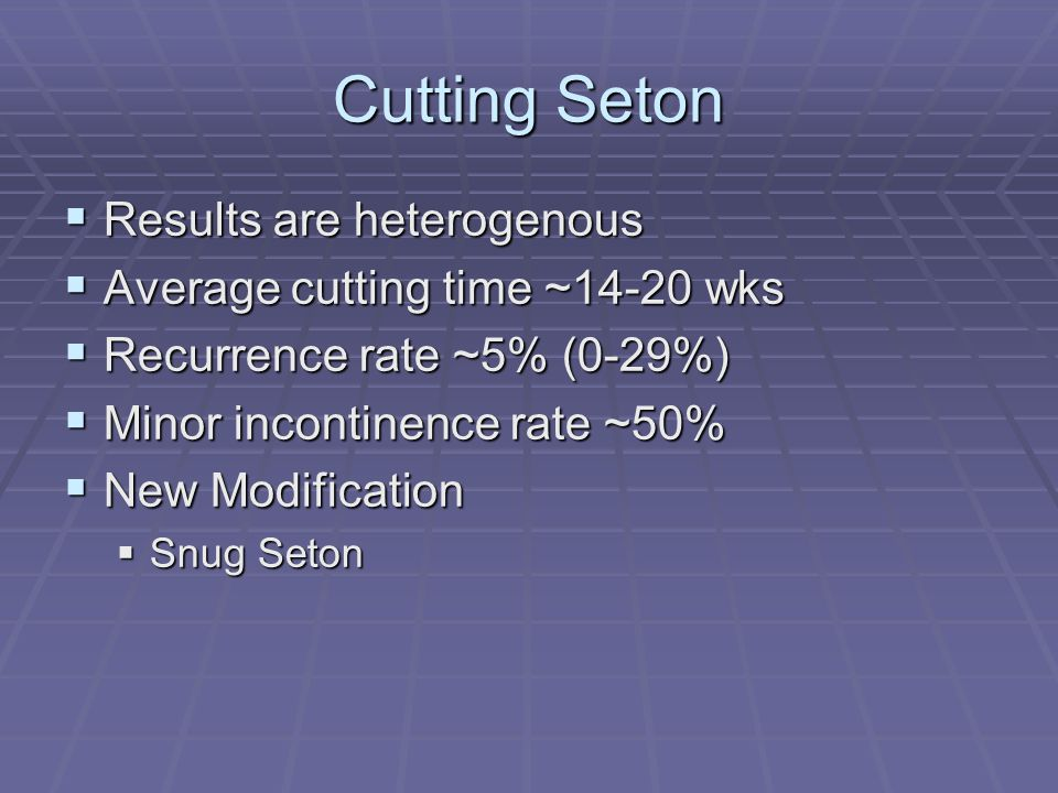 Cutting Seton Results are heterogenous Average cutting time ~14-20 wks