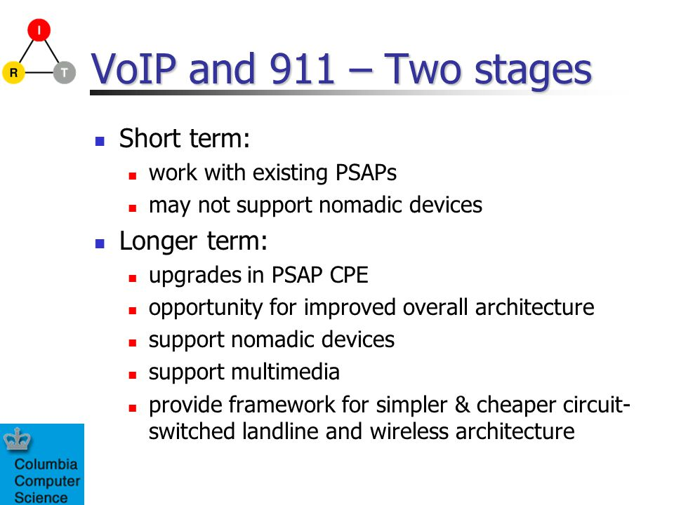 VoIP and 911 – Two stages Short term: Longer term: