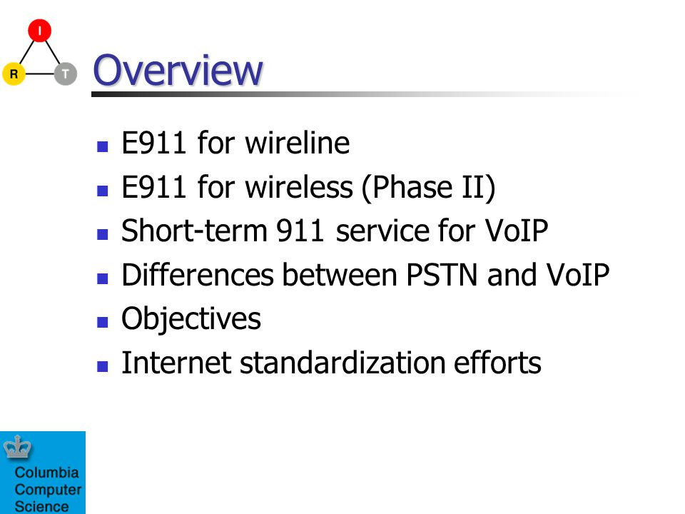 Overview E911 for wireline E911 for wireless (Phase II)
