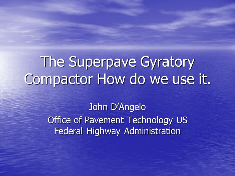 The Superpave Gyratory Compactor How do we use it.