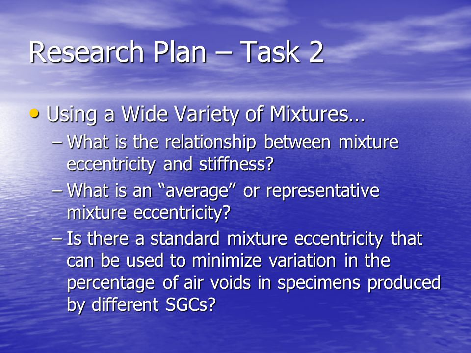 Research Plan – Task 2 Using a Wide Variety of Mixtures…