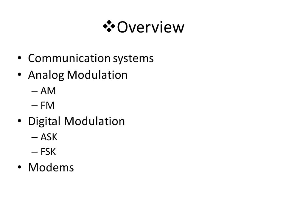 Overview Communication systems Analog Modulation Digital Modulation