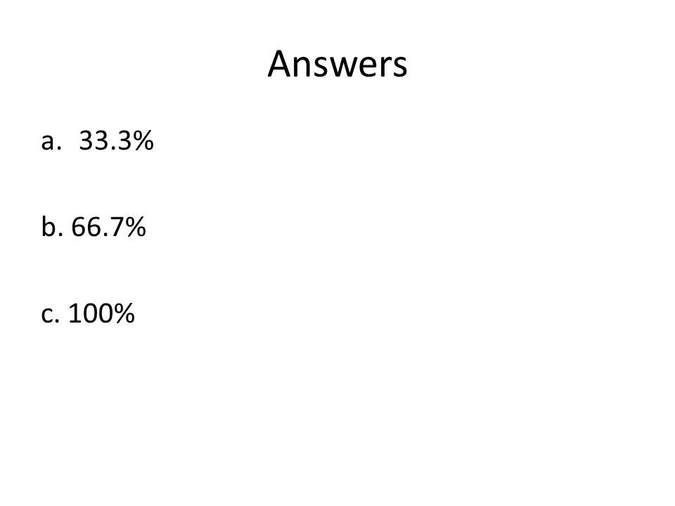 Answers 33.3% b. 66.7% c. 100%