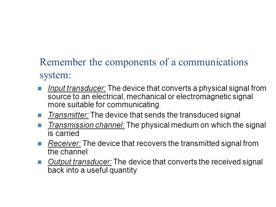 Remember the components of a communications system:
