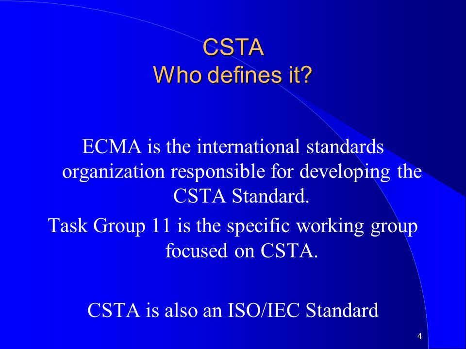 CSTA Who defines it ECMA is the international standards organization responsible for developing the CSTA Standard.