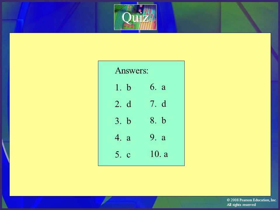 Quiz Answers: 1. b 2. d 3. b 4. a 5. c 6. a 7. d 8. b 9. a 10. a