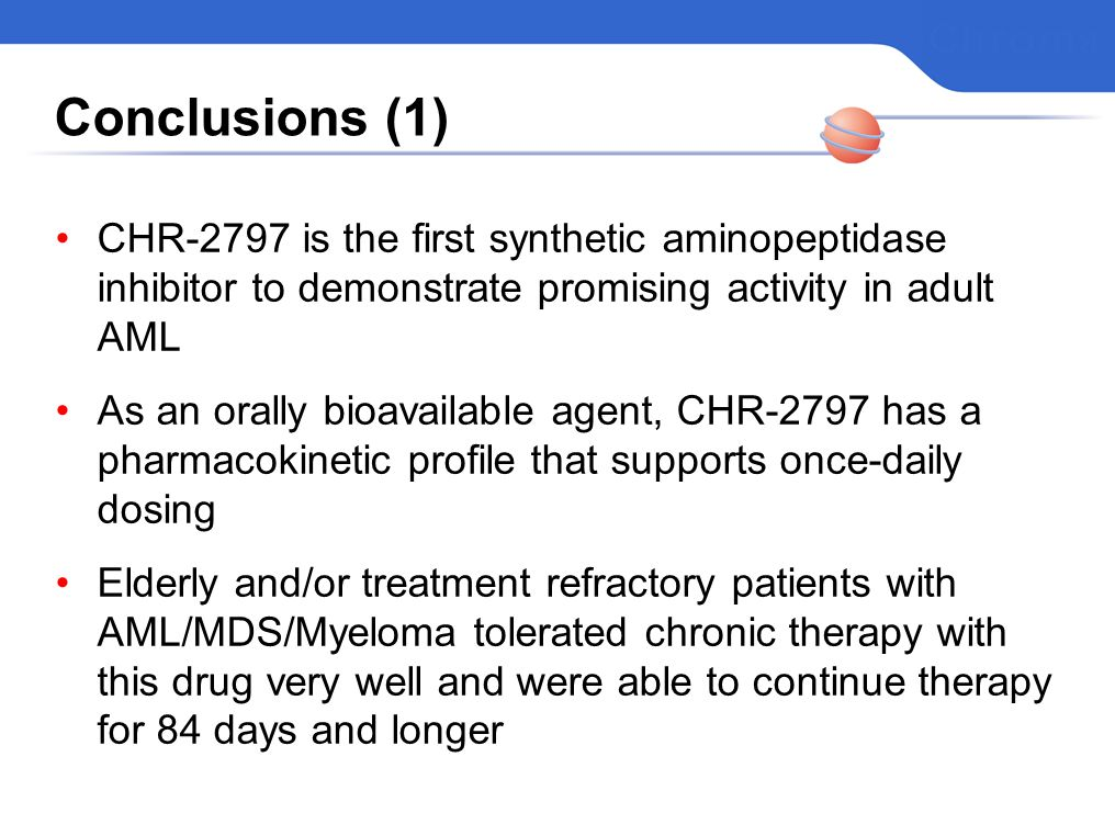 Conclusions (1) CHR-2797 is the first synthetic aminopeptidase inhibitor to demonstrate promising activity in adult AML.