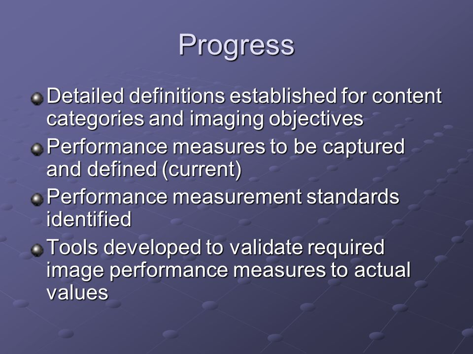 Progress Detailed definitions established for content categories and imaging objectives. Performance measures to be captured and defined (current)