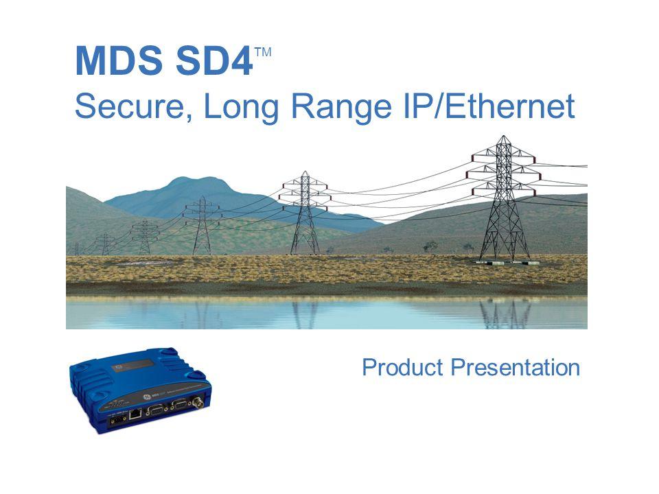 MDS SD4TM Secure, Long Range IP/Ethernet Product Presentation