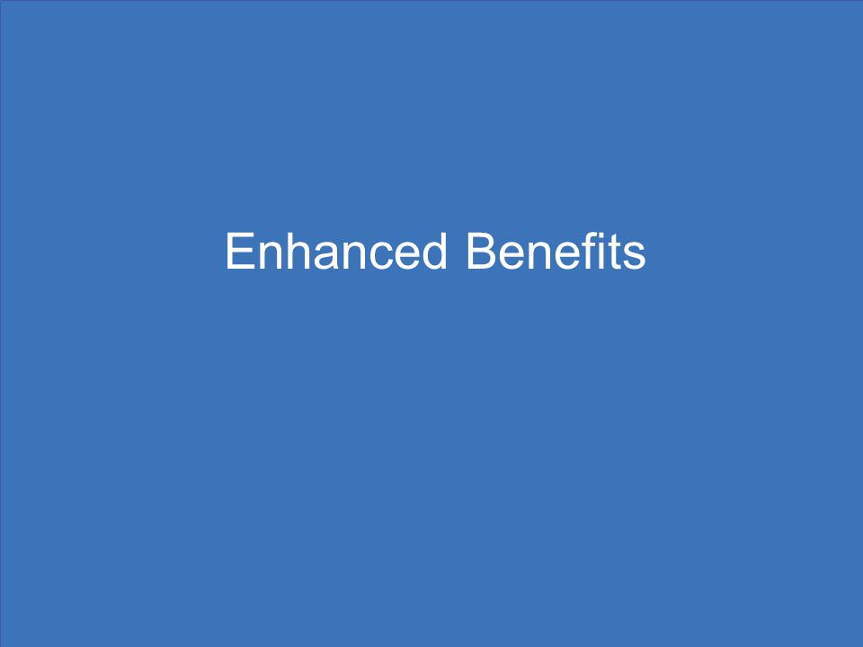 Enhanced Benefits