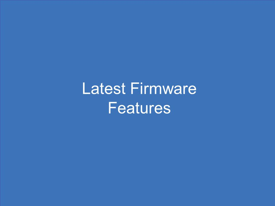 Latest Firmware Features
