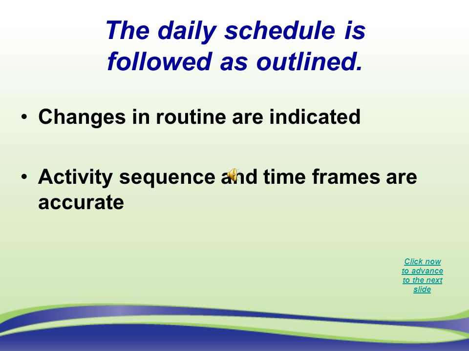 The daily schedule is followed as outlined.