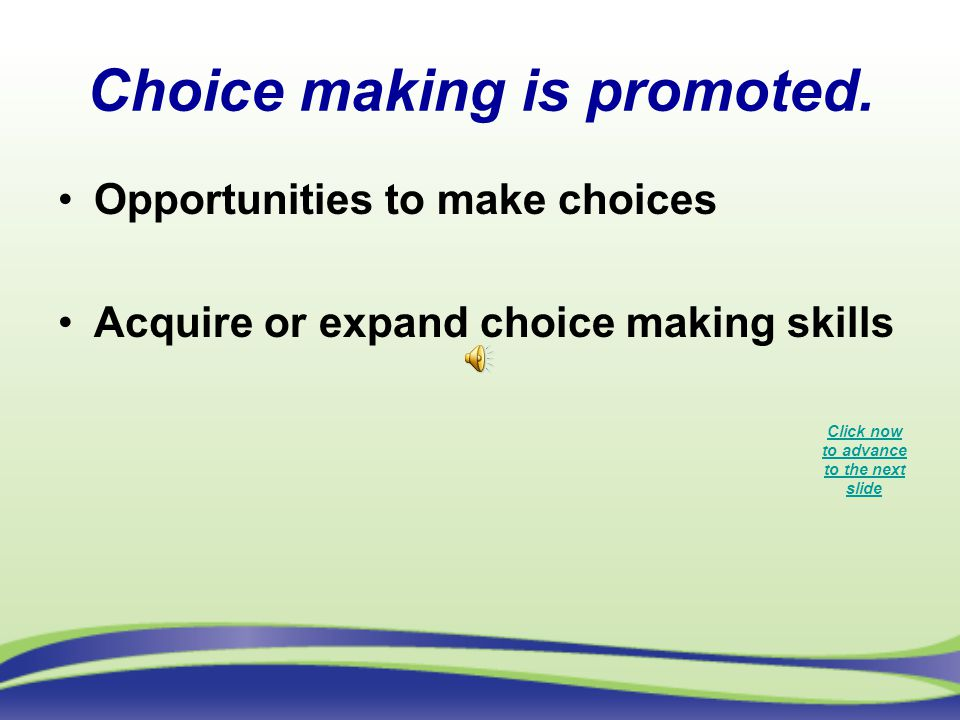 Choice making is promoted.