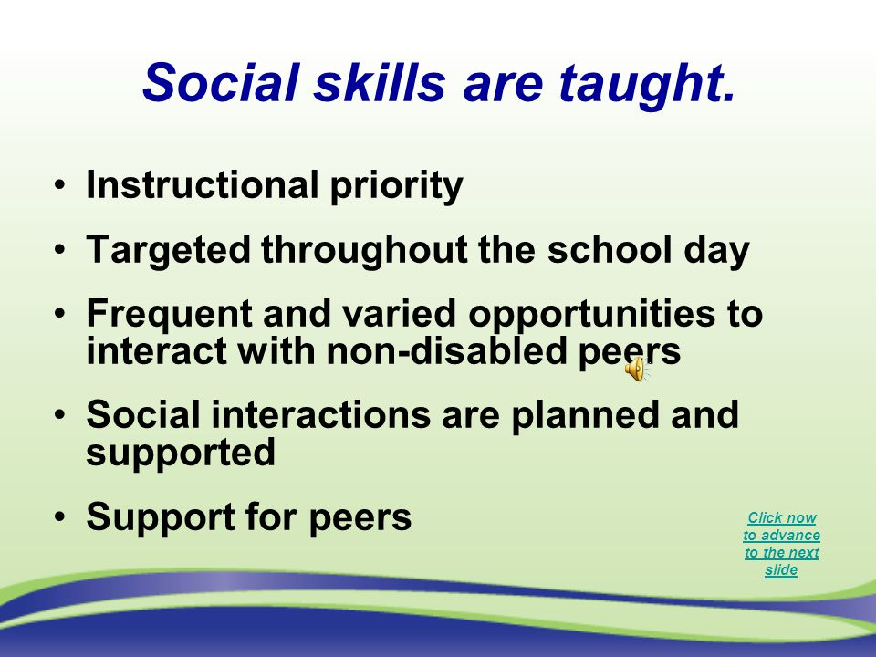 Social skills are taught.