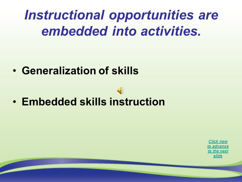 Instructional opportunities are embedded into activities.