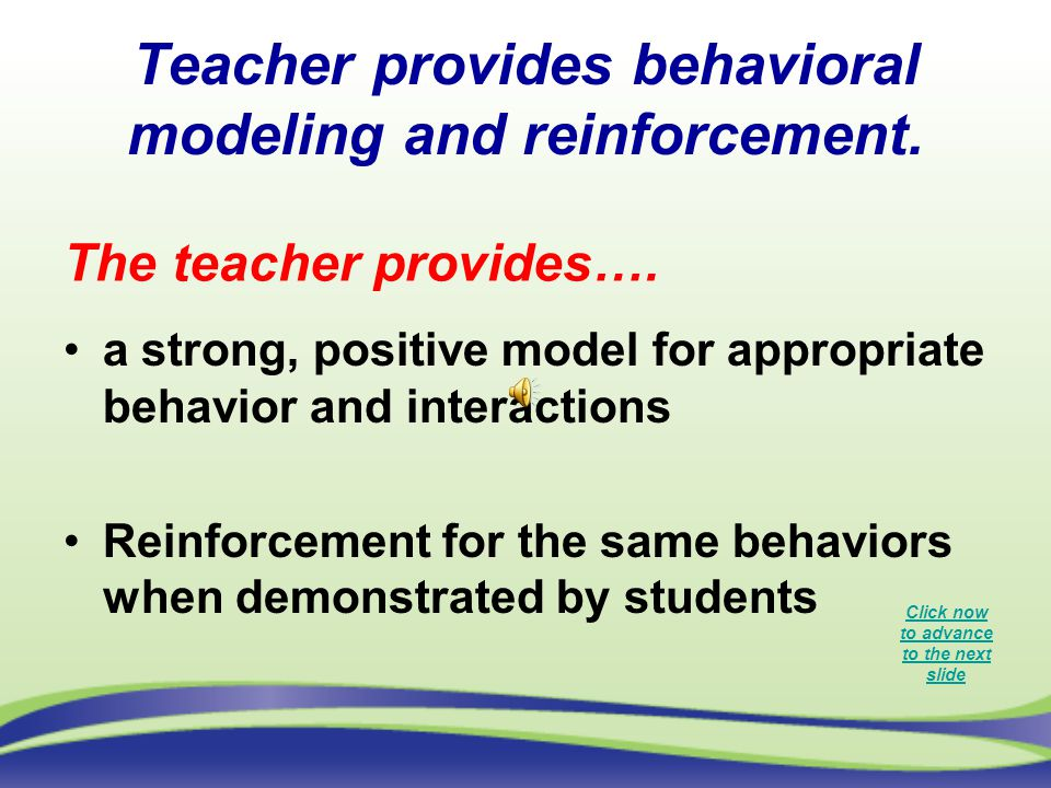 Teacher provides behavioral modeling and reinforcement.