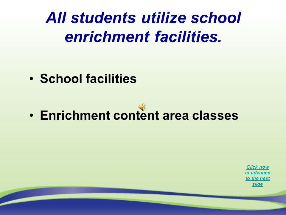 All students utilize school enrichment facilities.