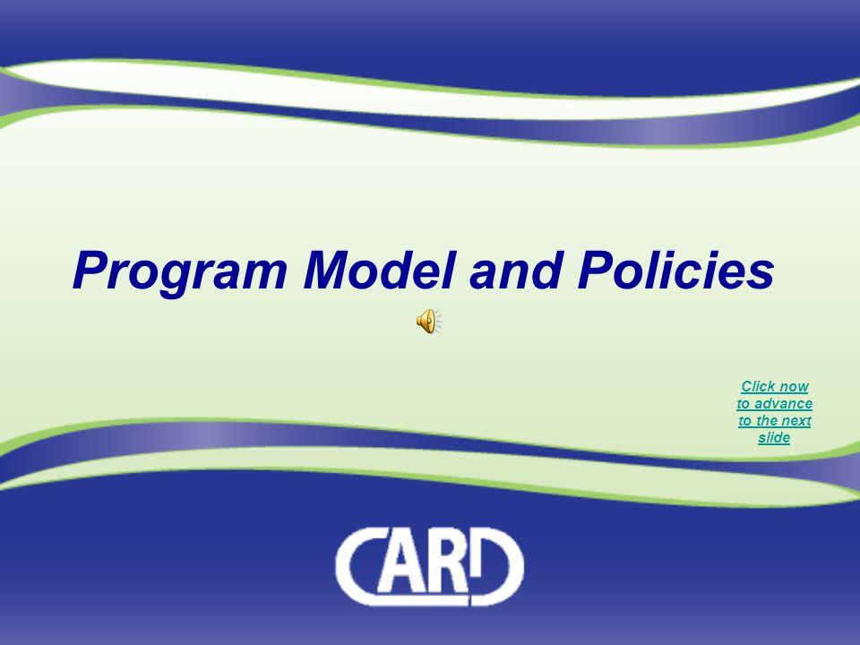 Program Model and Policies Click now to advance to the next slide