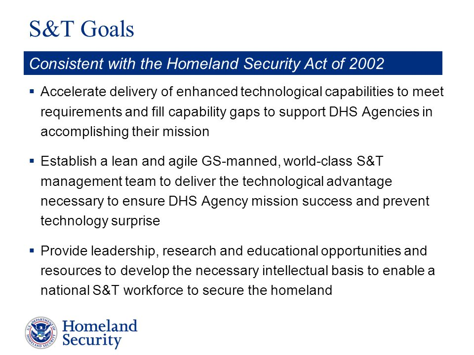 S&T Goals Consistent with the Homeland Security Act of 2002