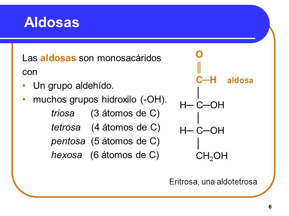 Aldosas O Las aldosas son monosacáridos ║ con C─H aldosa