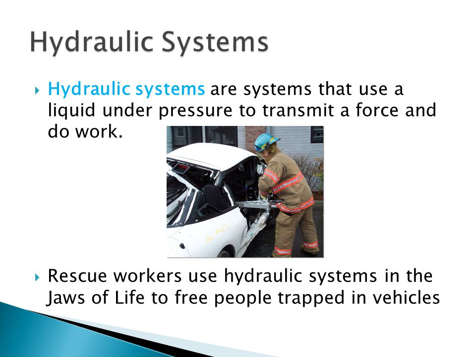 Hydraulic Systems Hydraulic systems are systems that use a liquid under pressure to transmit a force and do work.