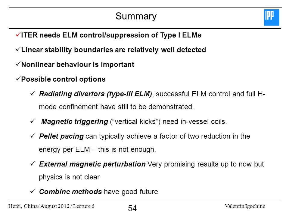 Summary ITER needs ELM control/suppression of Type I ELMs