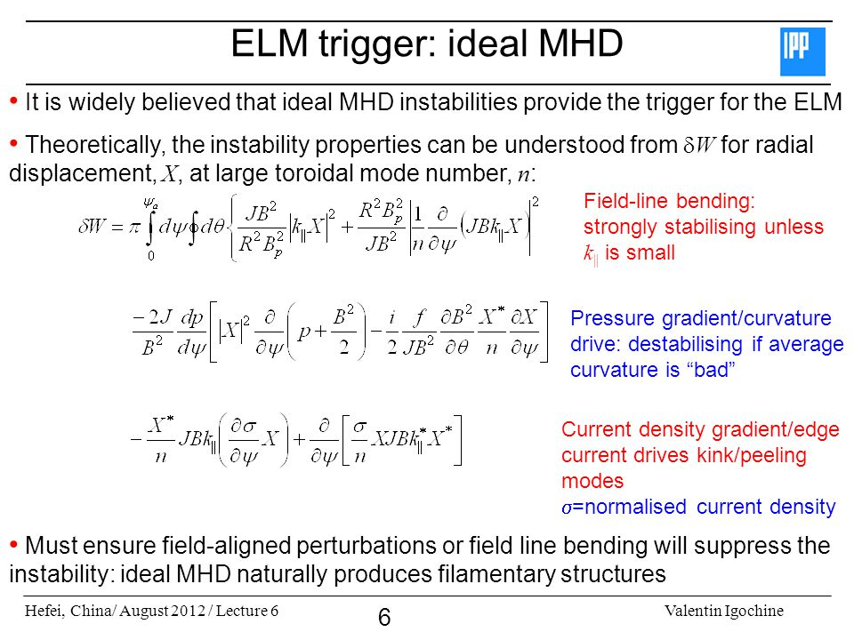 ELM trigger: ideal MHD It is widely believed that ideal MHD instabilities provide the trigger for the ELM.