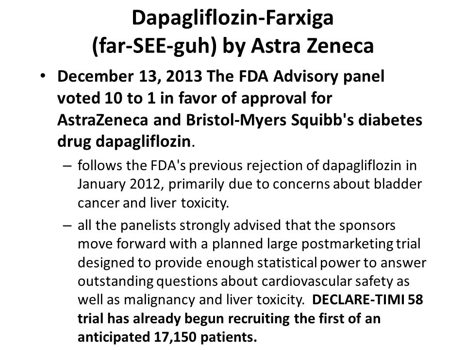 Dapagliflozin-Farxiga (far-SEE-guh) by Astra Zeneca