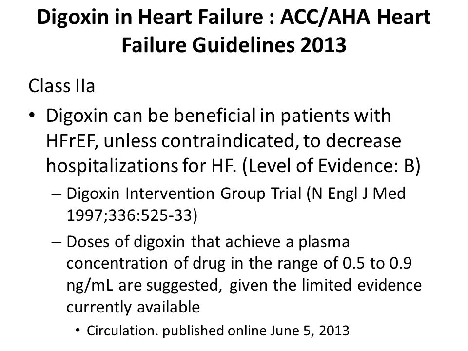 Digoxin in Heart Failure : ACC/AHA Heart Failure Guidelines 2013