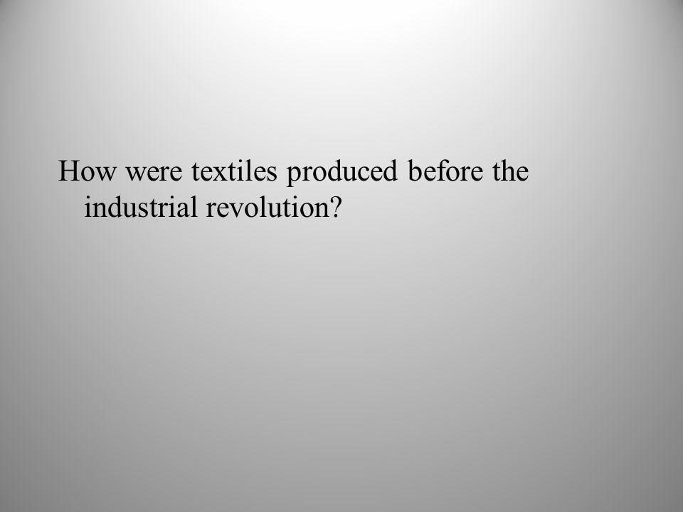 How were textiles produced before the industrial revolution
