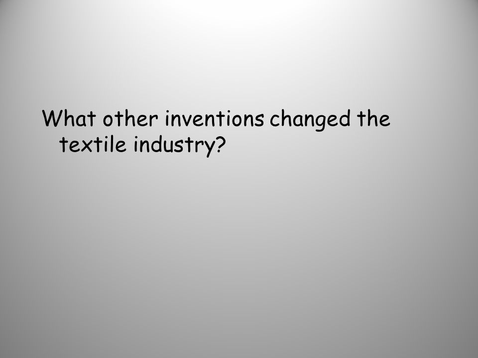 What other inventions changed the textile industry