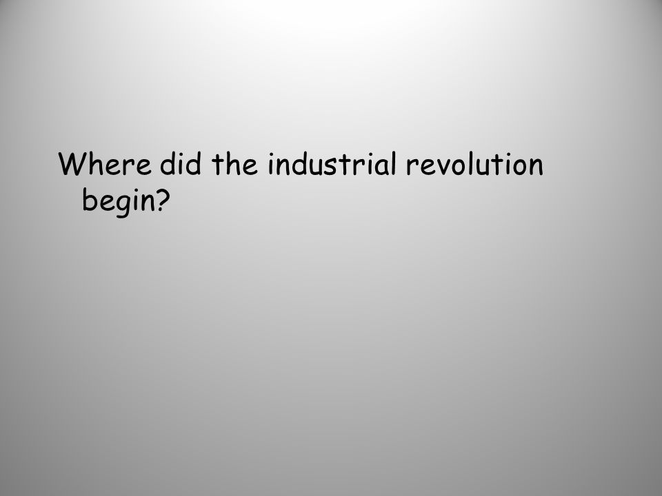 Where did the industrial revolution begin