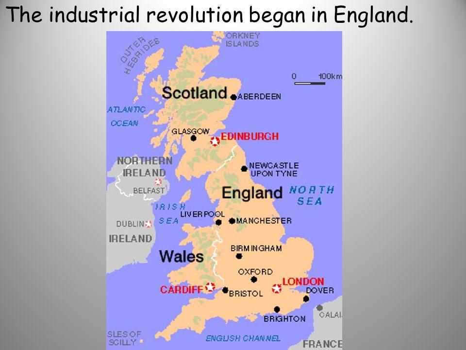The industrial revolution began in England.