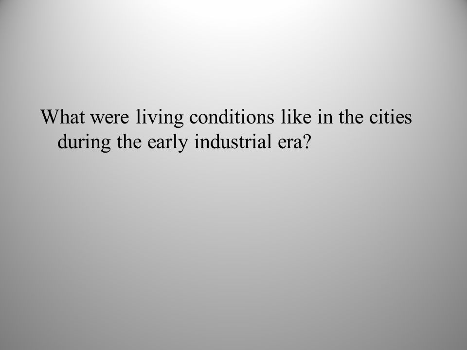 What were living conditions like in the cities during the early industrial era