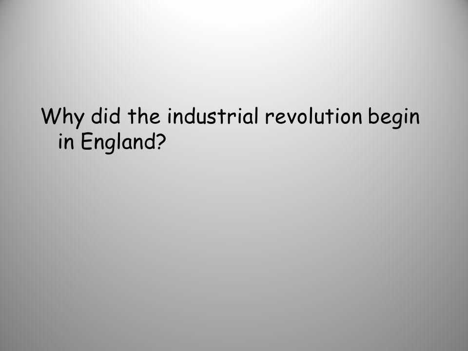Why did the industrial revolution begin in England
