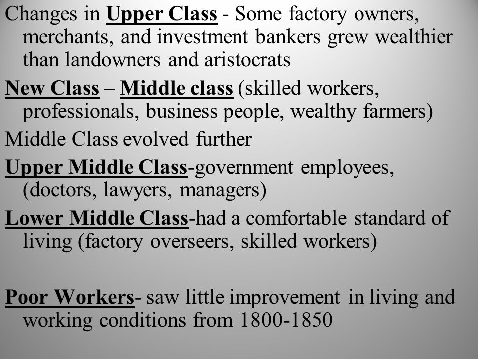 Changes in Upper Class - Some factory owners, merchants, and investment bankers grew wealthier than landowners and aristocrats