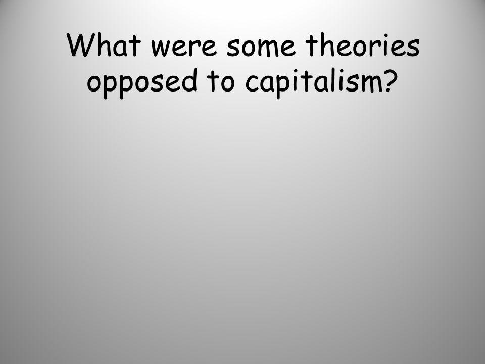 What were some theories opposed to capitalism