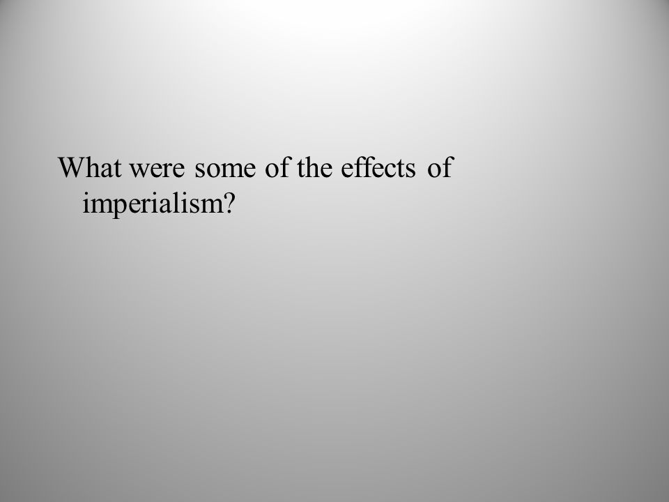 What were some of the effects of imperialism