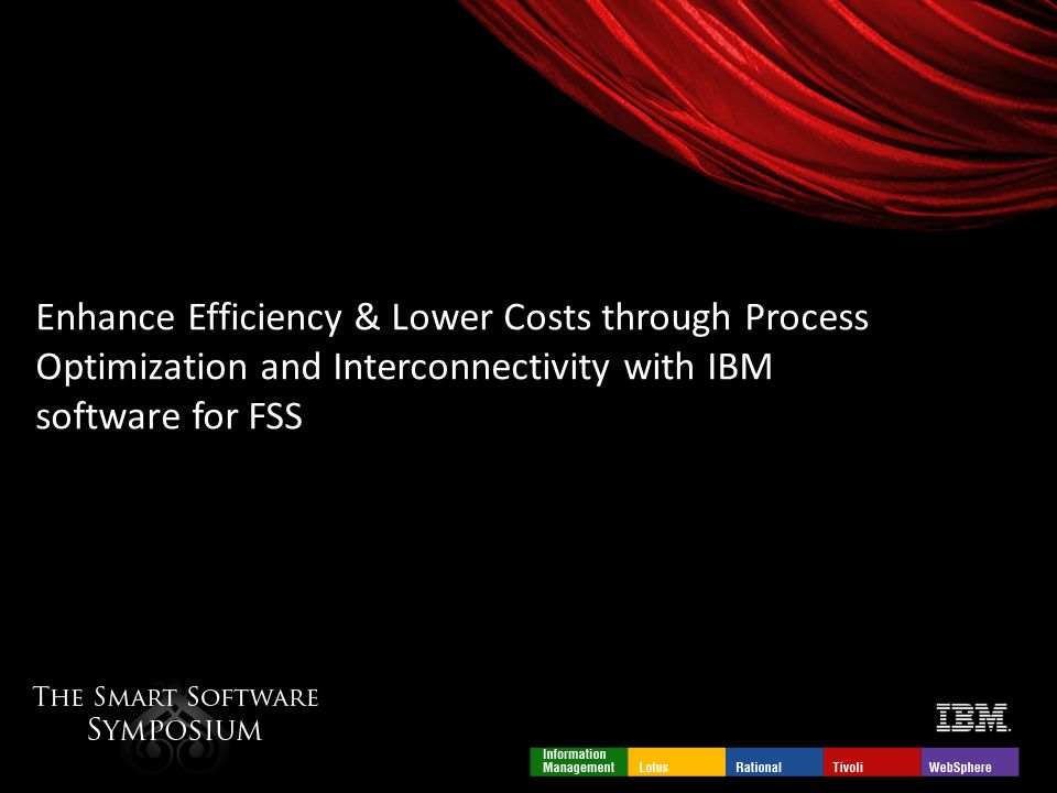 Enhance Efficiency & Lower Costs through Process Optimization and Interconnectivity with IBM software for FSS