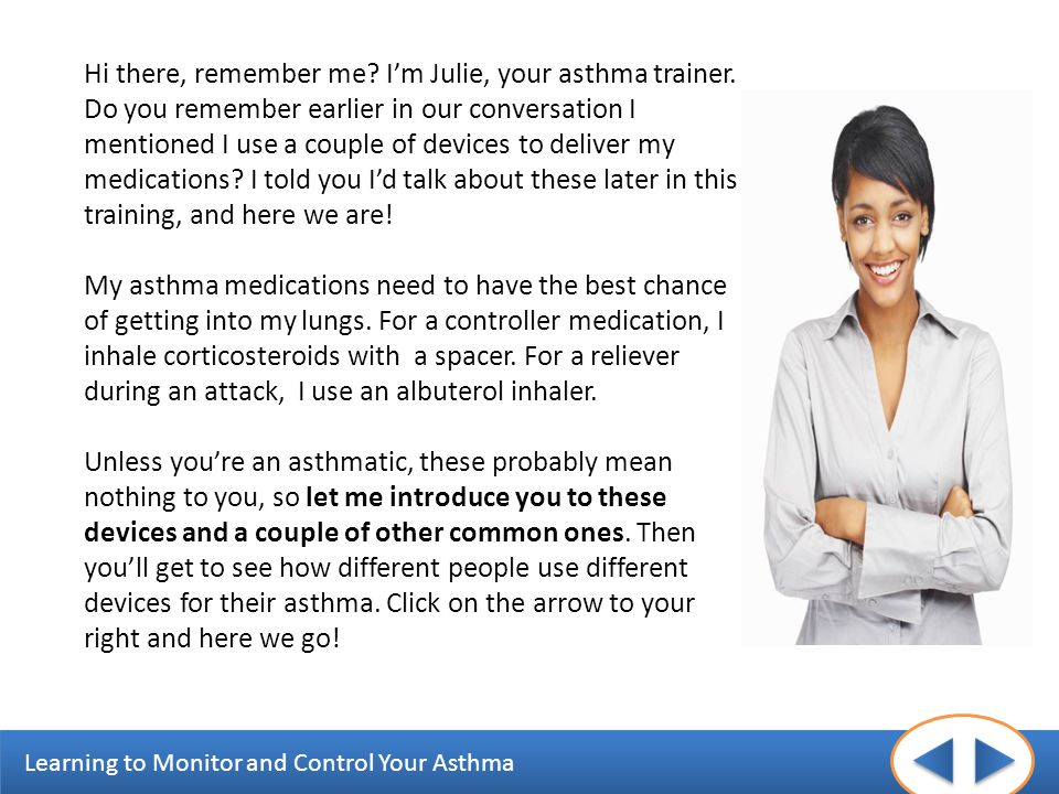 Hi there, remember me. I'm Julie, your asthma trainer