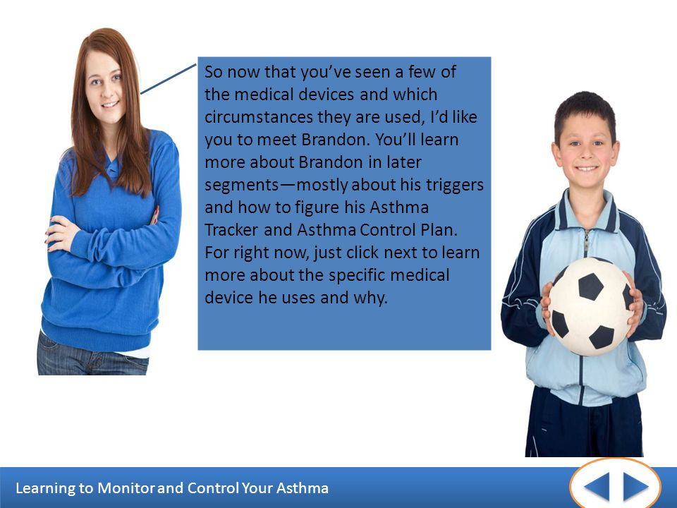 So now that you've seen a few of the medical devices and which circumstances they are used, I'd like you to meet Brandon.