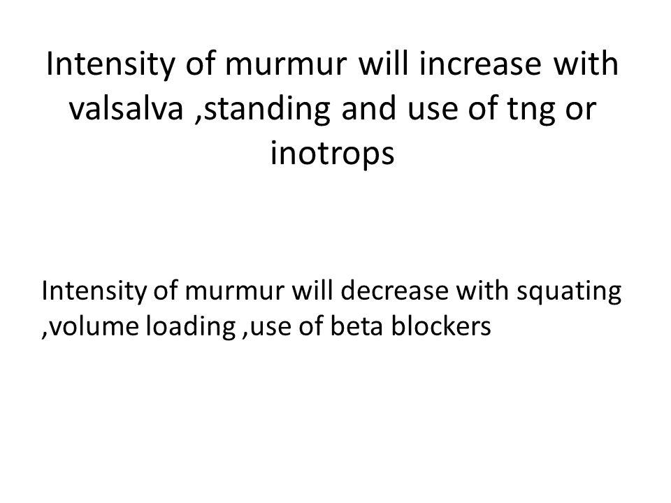 Intensity of murmur will increase with valsalva ,standing and use of tng or inotrops