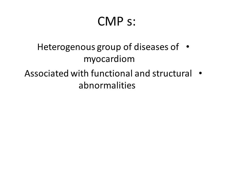 CMP s: Heterogenous group of diseases of myocardiom