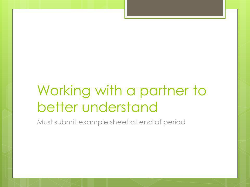 Working with a partner to better understand